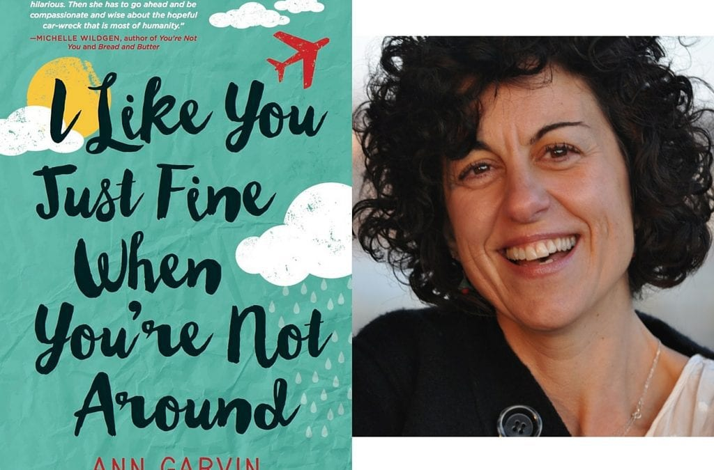 Congrats to Ann Garvin on I LIKE YOU JUST FINE WHEN YOU AREN'T AROUND