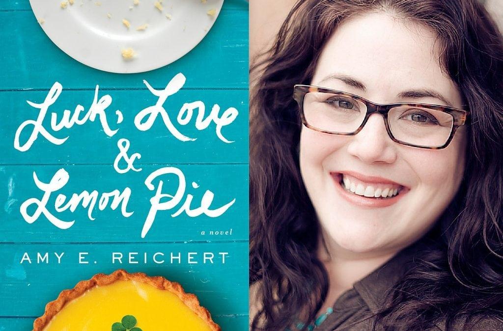 Let's celebrate Amy E. Reichert & Luck, Love & Lemon Pie!