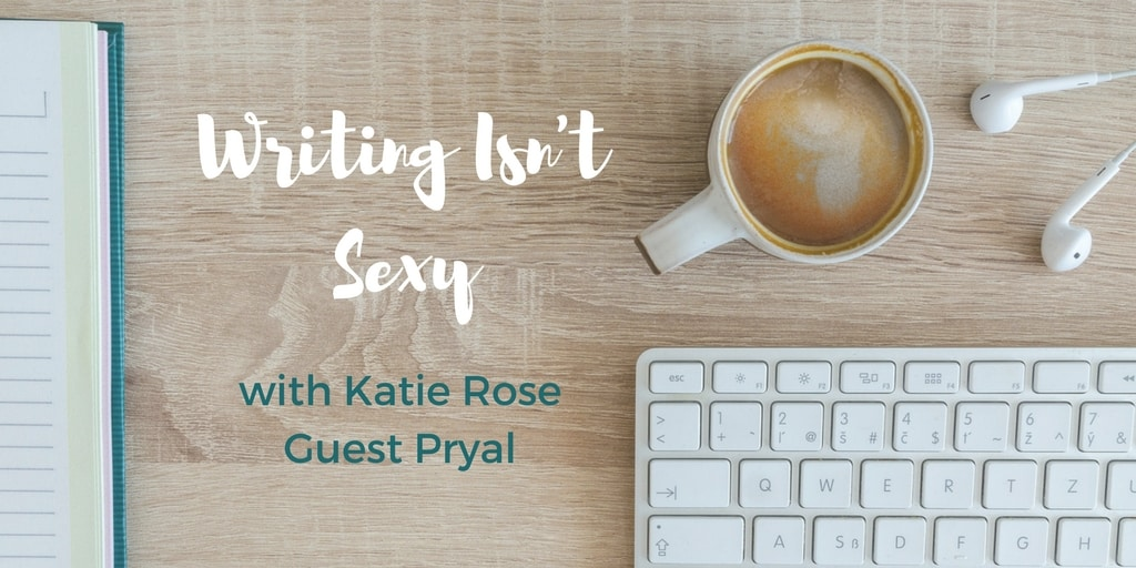 Writing Isn't Sexy with Katie Rose Guest Pryal: What Frightens You?
